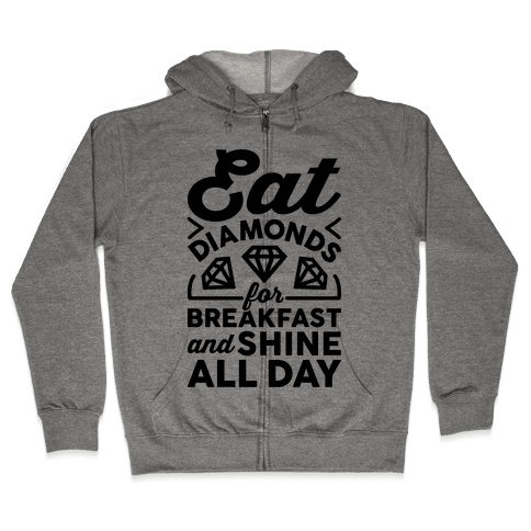 Eat Diamonds For Breakfast And Shine All Day Zip Hoodie