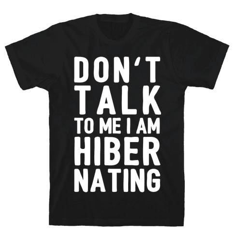 Don't Take To Me I Am Hibernating Mens T-Shirt