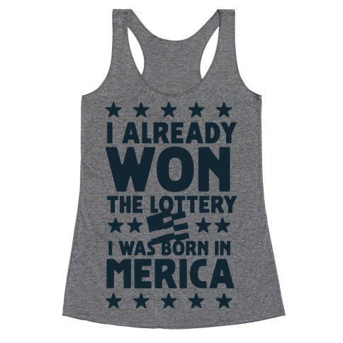 I Already Won the Lottery I Was Born in 'Merica Racerback Tank Top