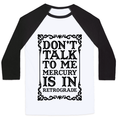 Don't Talk To Me Mercury Is In Retrograde Baseball Tee