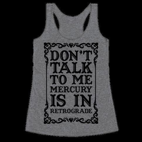 Don't Talk To Me Mercury Is In Retrograde Racerback Tank Top