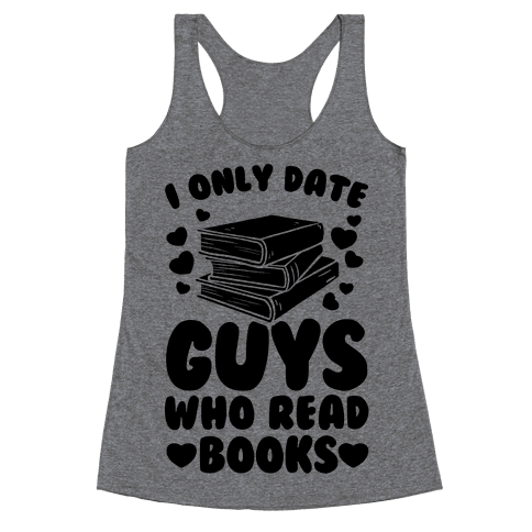 I Only Date Guys Who Read Books Racerback Tank Top