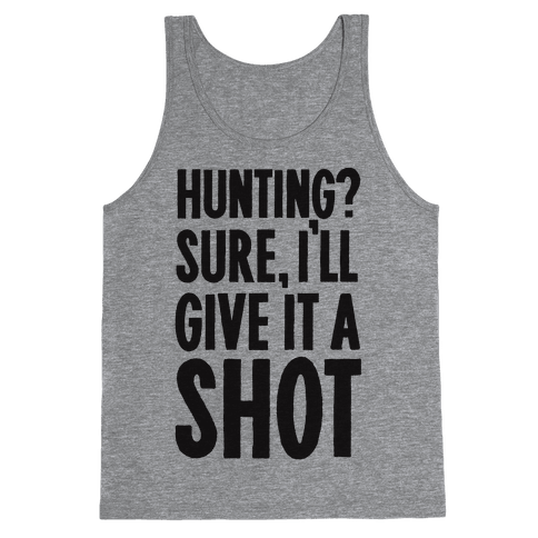 I'll Give Hunting A Shot Tank Top