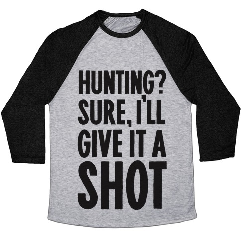 I'll Give Hunting A Shot Baseball Tee