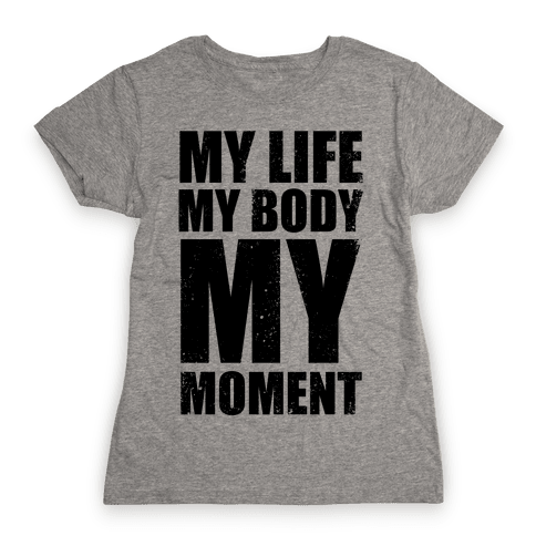 My Life, My Body, My Moment (Tank) Womens T-Shirt