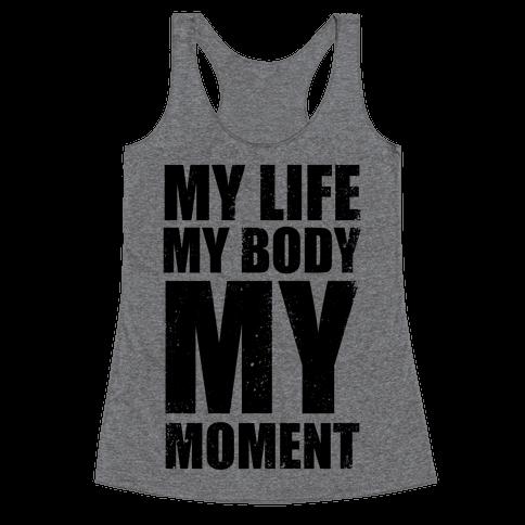 My Life, My Body, My Moment (Tank) Racerback Tank Top