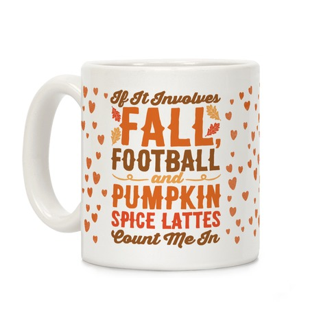 If It Involves Fall Football and Pumpkin Spice Lattes Count Me In Coffee Mug