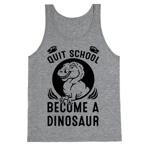 Quit School Become a Dinosaur Tank Top