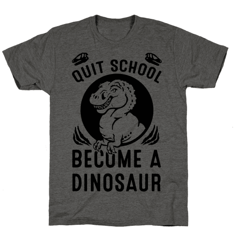 Quit School Become a Dinosaur Mens T-Shirt