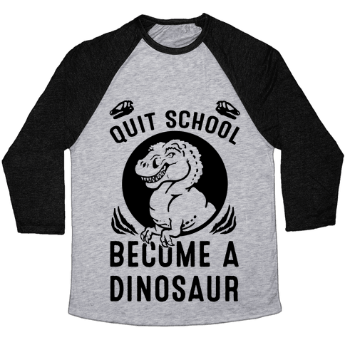 Quit School Become a Dinosaur Baseball Tee