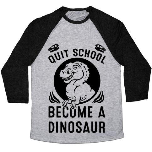 Quit School Become a Dinosaur Baseball Tee