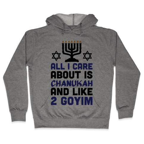 All I Care About is Chanukah Hooded Sweatshirt