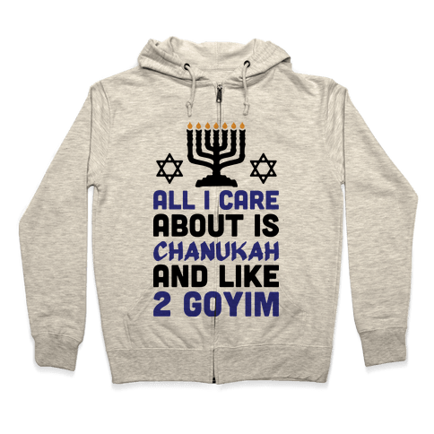 All I Care About is Chanukah Zip Hoodie