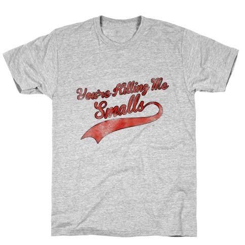 You're Killing Me Smalls T-Shirt