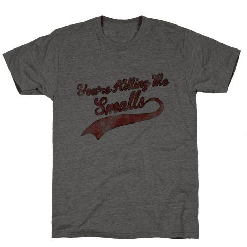 You're Killing Me Smalls Mens T-Shirt