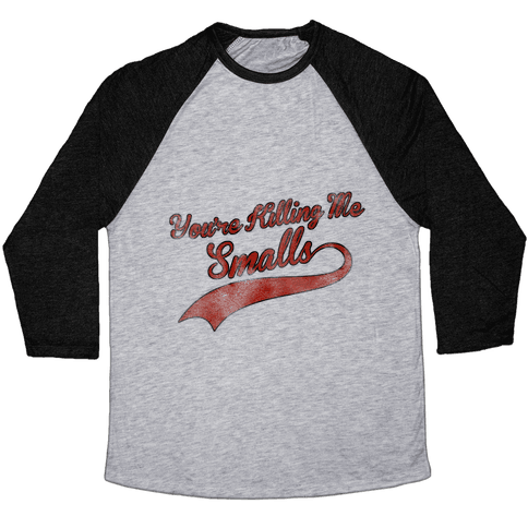 You're Killing Me Smalls Baseball Tee
