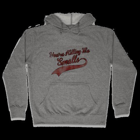 You're Killing Me Smalls Hooded Sweatshirt