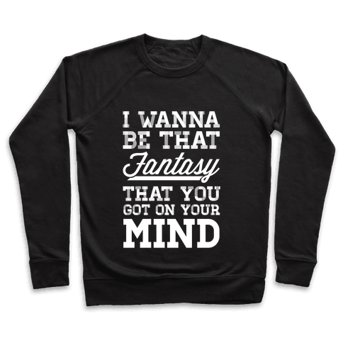 I Wanna Be That Fantasy Pullover