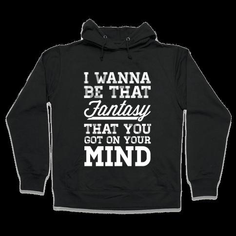I Wanna Be That Fantasy Hooded Sweatshirt