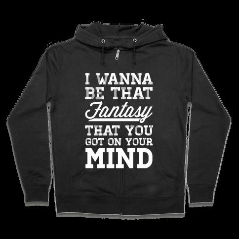 I Wanna Be That Fantasy Zip Hoodie