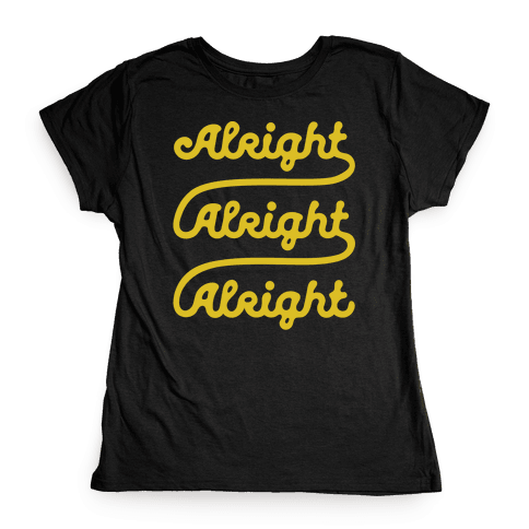 Alright Alright Alright Womens T-Shirt
