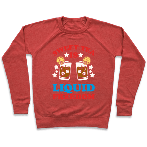Sweet Tea Is Liquid Freedom Pullover