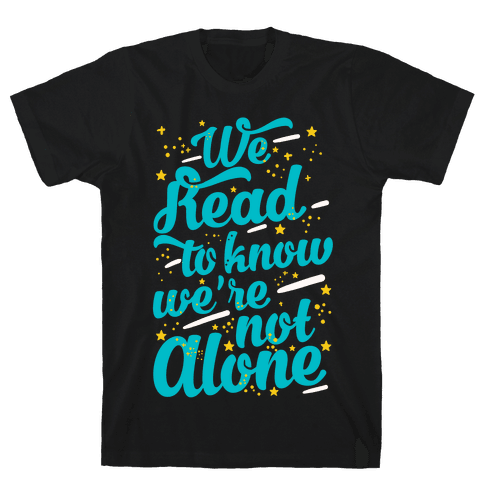 We Read To Know We're Not Alone Mens T-Shirt