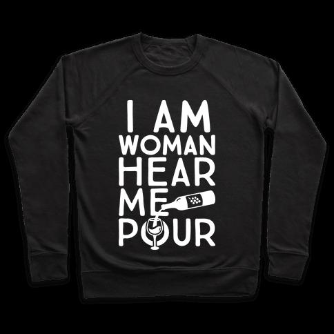 I Am Woman Hear Me Pour Pullover