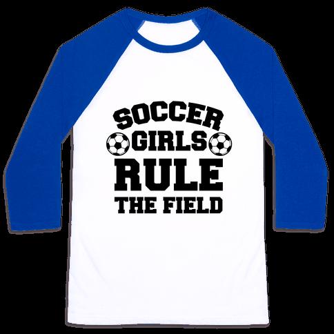 Soccer Girls Rule The Field Baseball Tee
