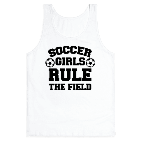 Soccer Girls Rule The Field Tank Top