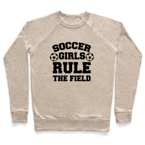 Soccer Girls Rule The Field Pullover