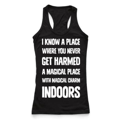 I Know A Place Where You Never Get Harmed A Magical Place With Magical Charm INDOORS