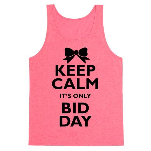 Keep Calm It's Only Bid Day Tank Top