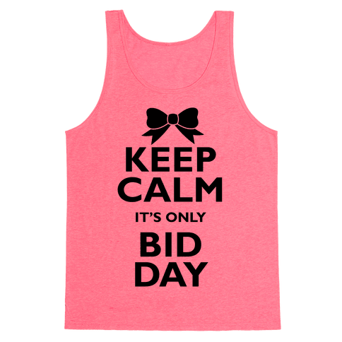 Keep Calm It's Only Bid Day Tank Top