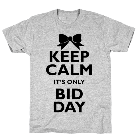 Keep Calm It's Only Bid Day Mens T-Shirt