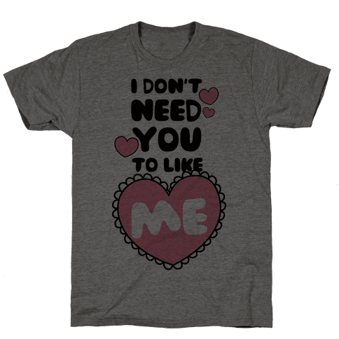 I Don't Need You To Like Me Mens T-Shirt