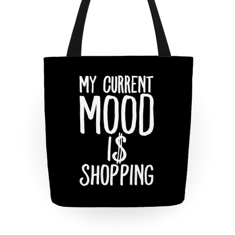 My Current Mood Is Shopping Tote