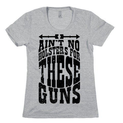 No Holsters For These Guns  Womens T-Shirt