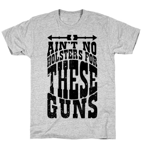 No Holsters For These Guns T-Shirt