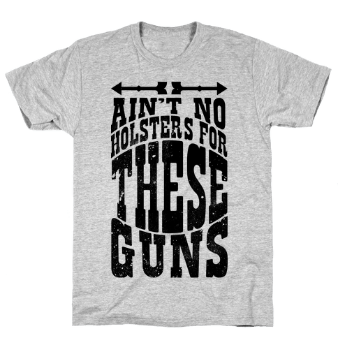 No Holsters For These Guns  Mens T-Shirt