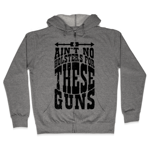 No Holsters For These Guns  Zip Hoodie