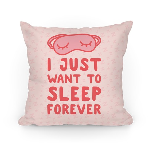 I Just Want To Sleep Forever Pillow