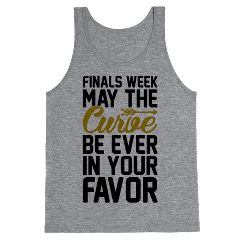 Finals Week May The Curve Be Ever In Your Favor Tank Top