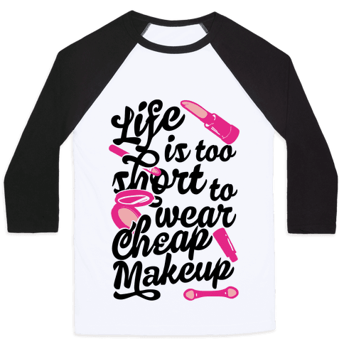 Life Is To Short Too Wear Cheap Makeup Baseball Tee