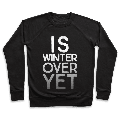 Is Winter Over Yet Pullover