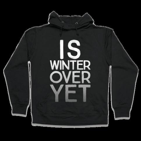 Is Winter Over Yet Hooded Sweatshirt