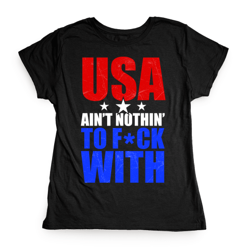 USA Ain't Nothing To F*** With Womens T-Shirt