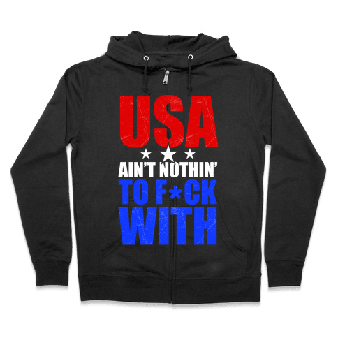 USA Ain't Nothing To F*** With Zip Hoodie