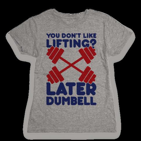 Later Dumbell Womens T-Shirt