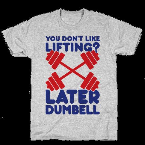 Later Dumbell Mens T-Shirt